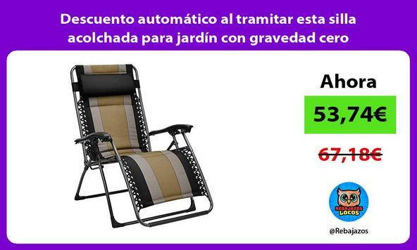 Descuento automático al tramitar esta silla acolchada para jardín con gravedad cero