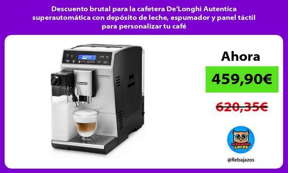 Descuento brutal para la cafetera De'Longhi Autentica superautomática con depósito de leche, espumador y panel táctil para personalizar tu café