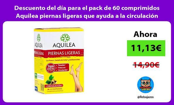 Descuento del día para el pack de 60 comprimidos Aquilea piernas ligeras que ayuda a la circulación