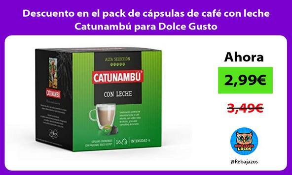 Descuento en el pack de cápsulas de café con leche Catunambú para Dolce Gusto