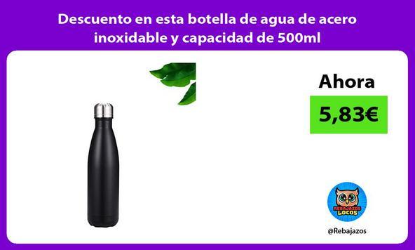 Descuento en esta botella de agua de acero inoxidable y capacidad de 500ml