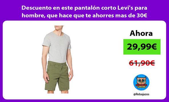 Descuento en este pantalón corto Levi's para hombre, que hace que te ahorres mas de 30€