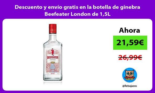 Descuento y envío gratis en la botella de ginebra Beefeater London de 1,5L