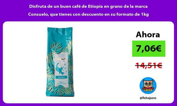 Disfruta de un buen café de Etiopía en grano de la marca Consuelo, que tienes con descuento en su formato de 1kg