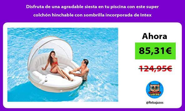 Disfruta de una agradable siesta en tu piscina con este super colchón hinchable con sombrilla incorporada de Intex