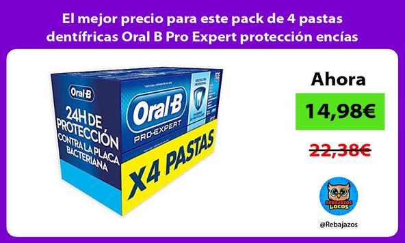 El mejor precio para este pack de 4 pastas dentífricas Oral B Pro Expert protección encías