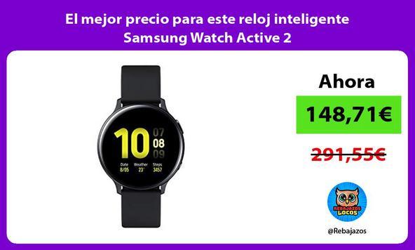 El mejor precio para este reloj inteligente Samsung Watch Active 2