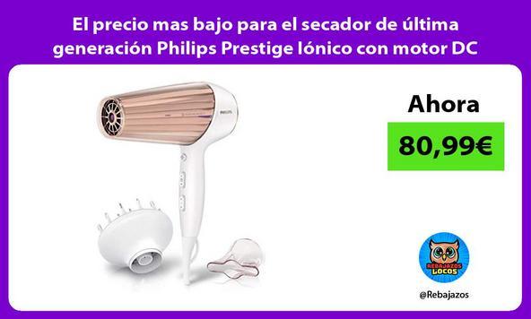 El precio mas bajo para el secador de última generación Philips Prestige Iónico con motor DC