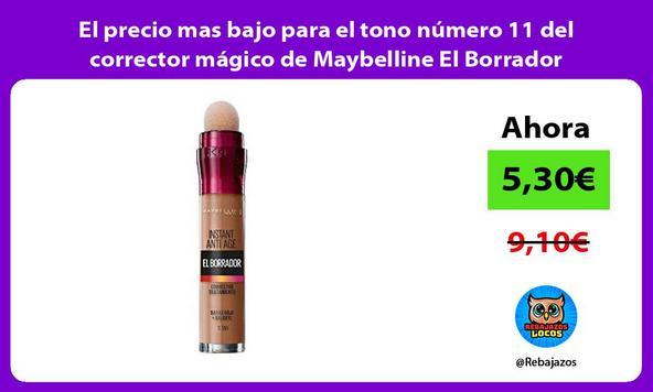 El precio mas bajo para el tono número 11 del corrector mágico de Maybelline El Borrador