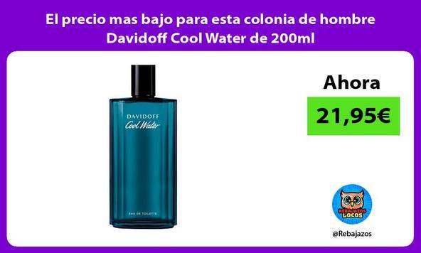 El precio mas bajo para esta colonia de hombre Davidoff Cool Water de 200ml