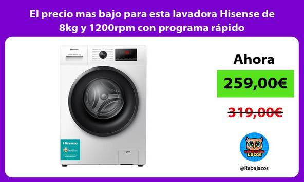El precio mas bajo para esta lavadora Hisense de 8kg y 1200rpm con programa rápido