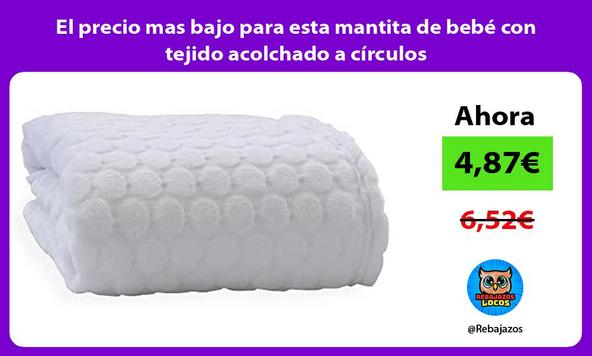 El precio mas bajo para esta mantita de bebé con tejido acolchado a círculos