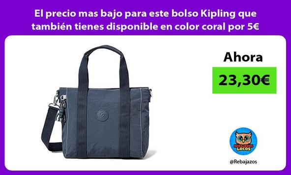 El precio mas bajo para este bolso Kipling que también tienes disponible en color coral por 5€ mas