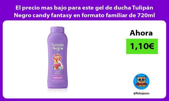 El precio mas bajo para este gel de ducha Tulipán Negro candy fantasy en formato familiar de 720ml