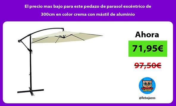 El precio mas bajo para este pedazo de parasol excéntrico de 300cm en color crema con mástil de aluminio