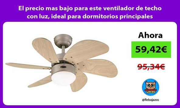 El precio mas bajo para este ventilador de techo con luz, ideal para dormitorios principales