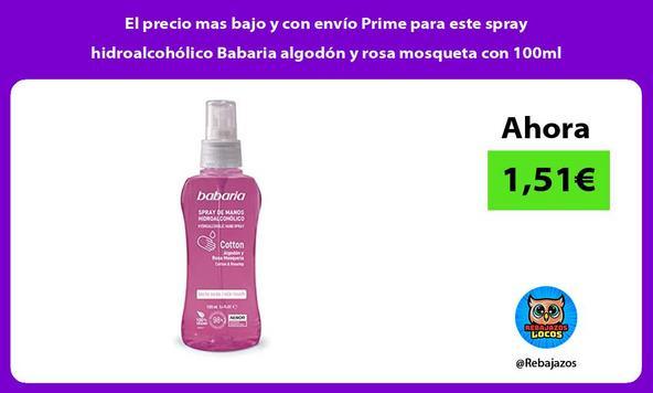 El precio mas bajo y con envío Prime para este spray hidroalcohólico Babaria algodón y rosa mosqueta con 100ml