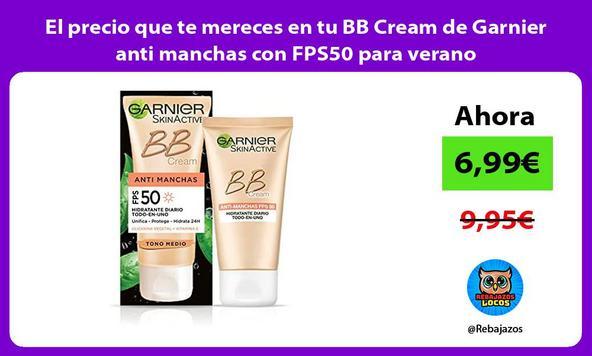 El precio que te mereces en tu BB Cream de Garnier anti manchas con FPS50 para verano