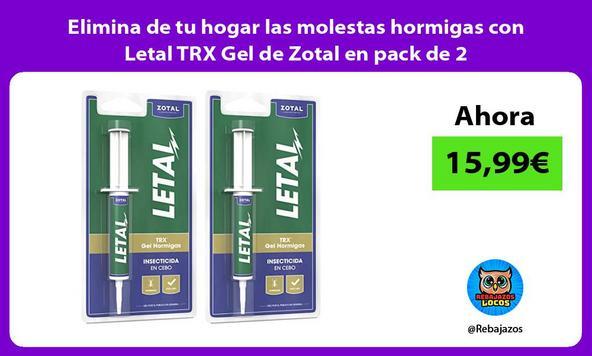 Elimina de tu hogar las molestas hormigas con Letal TRX Gel de Zotal en pack de 2
