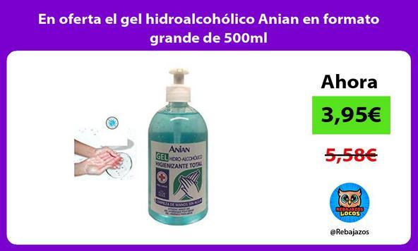 En oferta el gel hidroalcohólico Anian en formato grande de 500ml
