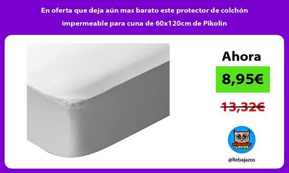 En oferta que deja aún mas barato este protector de colchón impermeable para cuna de 60x120cm de Pikolin