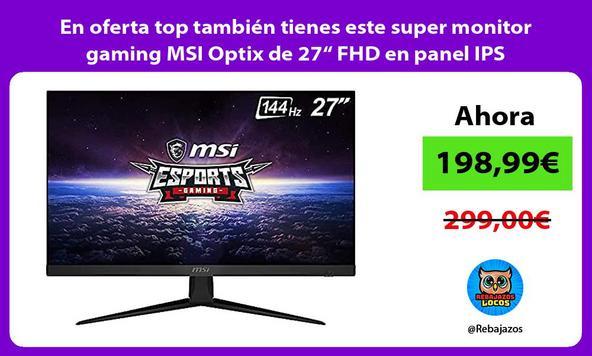 """En oferta top también tienes este super monitor gaming MSI Optix de 27"""" FHD en panel IPS"""