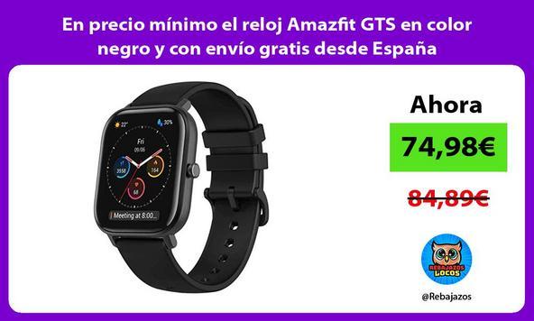En precio mínimo el reloj Amazfit GTS en color negro y con envío gratis desde España