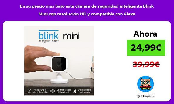 En su precio mas bajo esta cámara de seguridad inteligente Blink Mini con resolución HD y compatible con Alexa