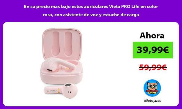 En su precio mas bajo estos auriculares Vieta PRO Life en color rosa, con asistente de voz y estuche de carga