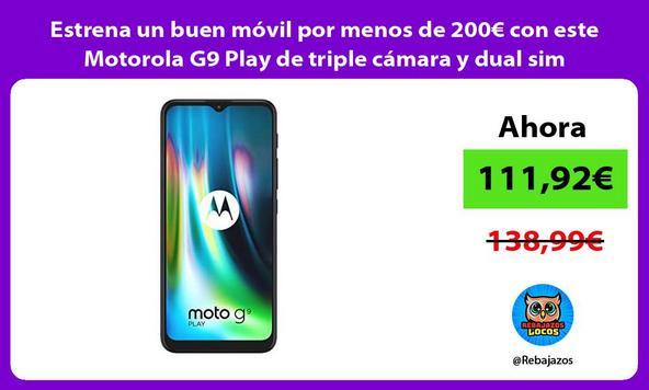 Estrena un buen móvil por menos de 200€ con este Motorola G9 Play de triple cámara y dual sim