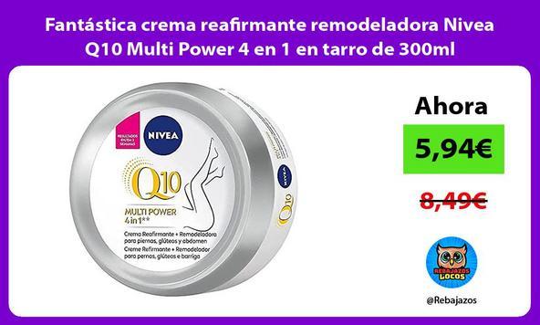 Fantástica crema reafirmante remodeladora Nivea Q10 Multi Power 4 en 1 en tarro de 300ml