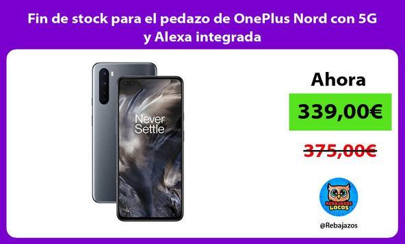 Fin de stock para el pedazo de OnePlus Nord con 5G y Alexa integrada