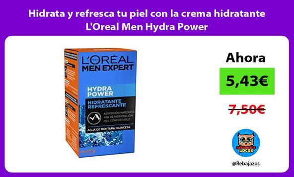 Hidrata y refresca tu piel con la crema hidratante L'Oreal Men Hydra Power