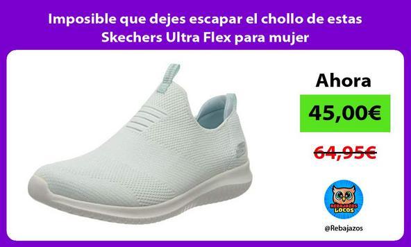 Imposible que dejes escapar el chollo de estas Skechers Ultra Flex para mujer