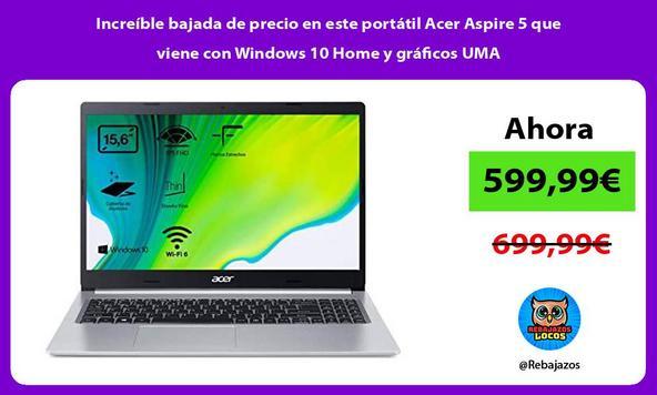 Increíble bajada de precio en este portátil Acer Aspire 5 que viene con Windows 10 Home y gráficos UMA