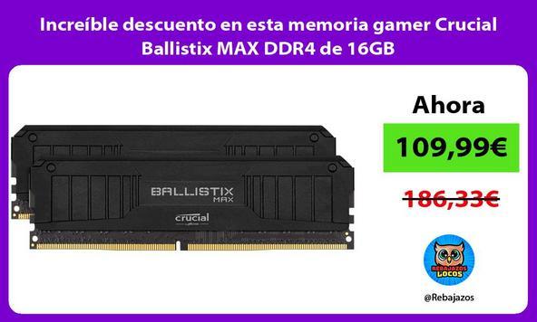 Increíble descuento en esta memoria gamer Crucial Ballistix MAX DDR4 de 16GB