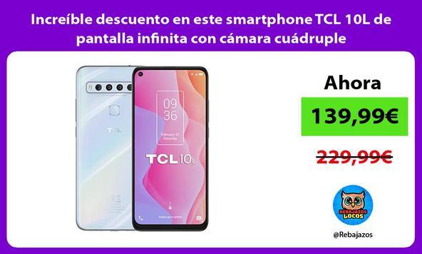 Increíble descuento en este smartphone TCL 10L de pantalla infinita con cámara cuádruple