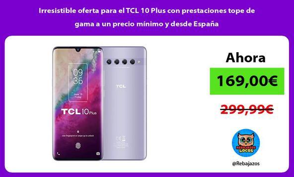 Irresistible oferta para el TCL 10 Plus con prestaciones tope de gama a un precio mínimo y desde España