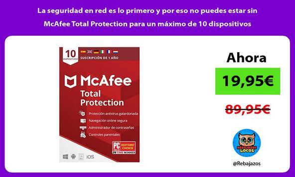 La seguridad en red es lo primero y por eso no puedes estar sin McAfee Total Protection para un máximo de 10 dispositivos