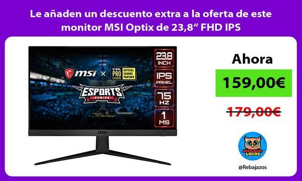 "Le añaden un descuento extra a la oferta de este monitor MSI Optix de 23,8"" FHD IPS"