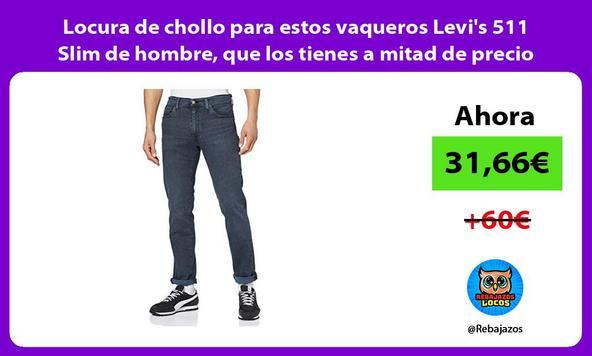 Locura de chollo para estos vaqueros Levi's 511 Slim de hombre, que los tienes a mitad de precio