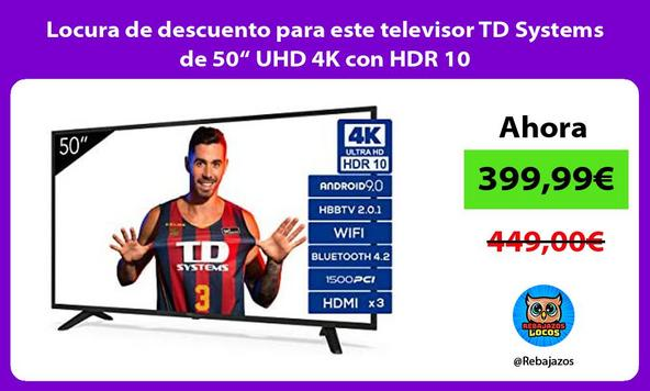 "Locura de descuento para este televisor TD Systems de 50"" UHD 4K con HDR 10"