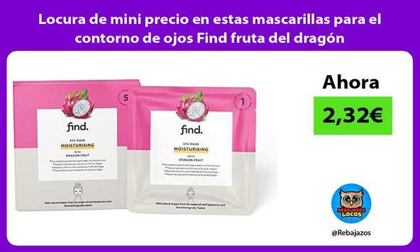 Locura de mini precio en estas mascarillas para el contorno de ojos Find fruta del dragón