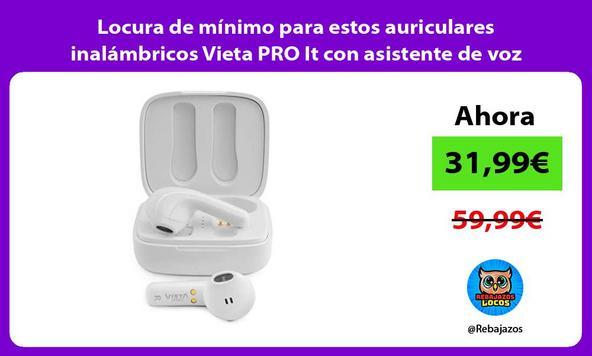 Locura de mínimo para estos auriculares inalámbricos Vieta PRO It con asistente de voz