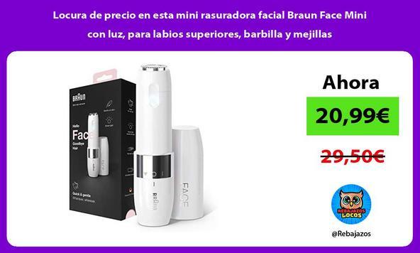 Locura de precio en esta mini rasuradora facial Braun Face Mini con luz, para labios superiores, barbilla y mejillas
