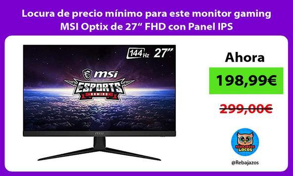 """Locura de precio mínimo para este monitor gaming MSI Optix de 27"""" FHD con Panel IPS"""