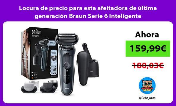 Locura de precio para esta afeitadora de última generación Braun Serie 6 Inteligente