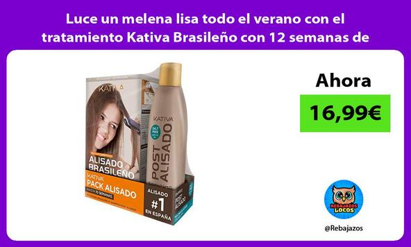 Luce un melena lisa todo el verano con el tratamiento Kativa Brasileño con 12 semanas de duración