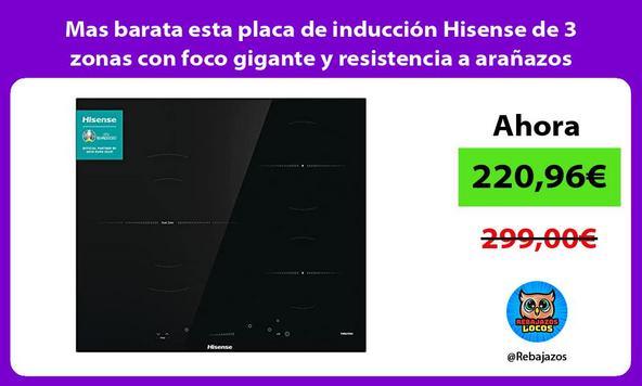 Mas barata esta placa de inducción Hisense de 3 zonas con foco gigante y resistencia a arañazos