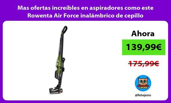 Mas ofertas increíbles en aspiradores como este Rowenta Air Force inalámbrico de cepillo motorizado